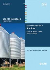 Normen-Handbuch Eurocode 3 - Stahlbau. Band 5: Silos, Tanks, Rohrleitungen