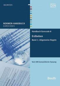 Normen-Handbuch Eurocode 8 - Erdbeben. Band 1: Allgemeine Regeln