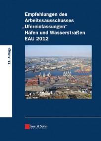 """Empfehlungen des Arbeitsausschusses """"Ufereinfassungen, Häfen und Wasserstraßen"""". EAU 2012"""