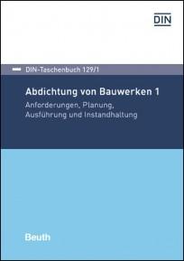 DIN-Taschenbuch 129/1. Abdichtung von Bauwerken 1