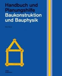 Baukonstruktion und Bauphysik. Handbuch und Planungshilfe