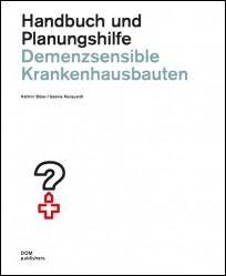 Demenzsensible Krankenhausbauten. Handbuch und Planungshilfe