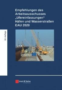 """Empfehlungen des Arbeitsausschusses """"Ufereinfassungen, Häfen und Wasserstraßen"""". EAU 2020"""