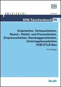 DIN-Taschenbuch 75. Erdarbeiten, Verbauarbeiten, Ramm-, Rüttel- und Pressarbeiten...