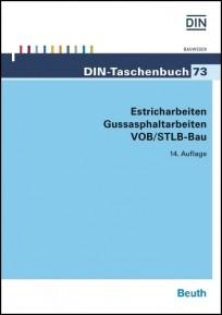 DIN-Taschenbuch 73. Estricharbeiten, Gussasphaltarbeiten VOB/StLB-Bau