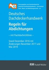 Regeln für Abdichtungen - mit Flachdachrichtlinie Stand Oktober 2016, mit Änderungen November 2017 und Mai 2019