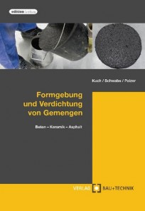 Formgebung und Verdichtung von Gemengen