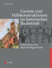 Gerüste und Hilfskonstruktionen im historischen Baubetrieb