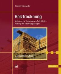 Holztrocknung. Verfahren zur Trocknung von Schnittholz