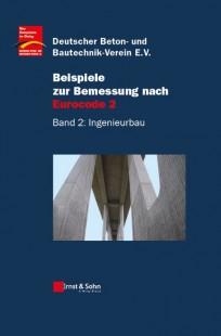 Beispiele zur Bemessung nach Eurocode 2. Band 2: Ingenieurbau