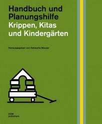 Krippen, Kitas und Kindergärten. Handbuch und Planungshilfe