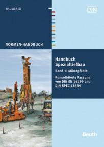 Normen-Handbuch Spezialtiefbau. Band 1: Pfähle mit kleinen Durchmessern (Mikropfähle)