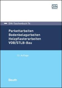 DIN-Taschenbuch 74. Parkettarbeiten, Bodenbelagsarbeiten, Holzpflasterarbeiten VOB/STLB-Bau