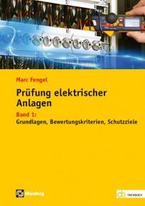 Prüfung elektrischer Anlagen - Band 1: Grundlagen, Bewertungskriterien, Schutzziele