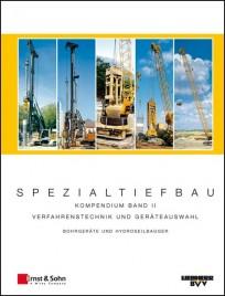 Spezialtiefbau. Kompendium Verfahrenstechnik und Geräteauswahl. Band II