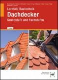 Lernfeld Bautechnik - Grundstufe und Fachstufen Dachdecker