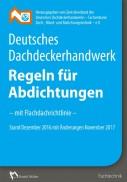 Regeln für Abdichtungen - mit Flachdachrichtlinie Stand Oktober 2016, mit Änderungen November 2017