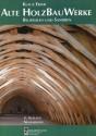 Alte Holzbauwerke, Beurteilen und Sanieren