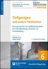 Baurechtliche und -technische Themensammlung - Heft 6: Tiefgaragen und andere Parkbauten